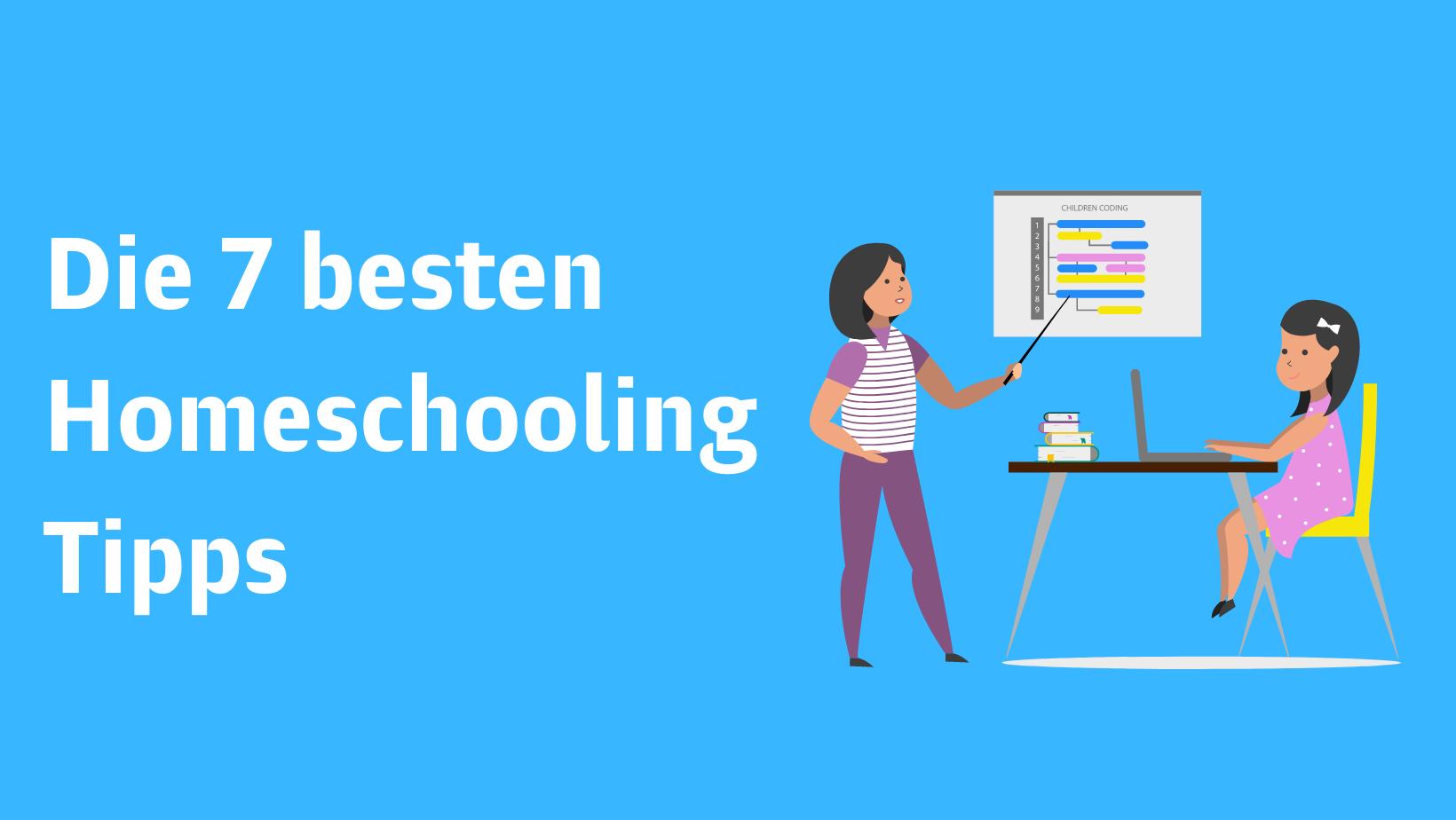 Die 7 besten Homeschooling/Heimschule Tipps für Eltern